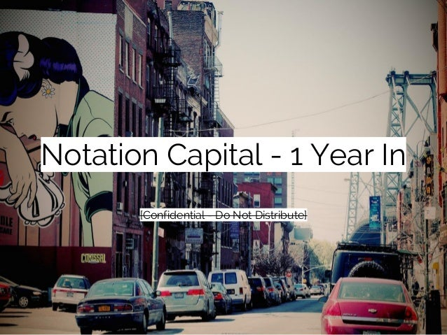 Notation Capital - 1 Year In [Confidential - Do Not Distribute]