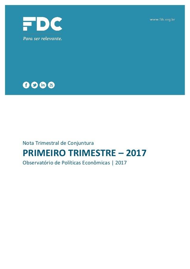 Nota Trimestral de Conjuntura PRIMEIRO TRIMESTRE – 2017 Observatório de Políticas Econômicas | 2017