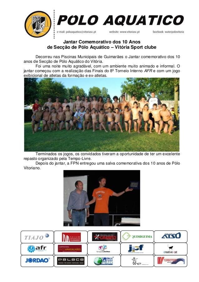 QUIMIGUIMA Jantar Comemorativo dos 10 Anos de Secção de Pólo Aquático – Vitória Sport clube Decorreu nas Piscinas Municipa...