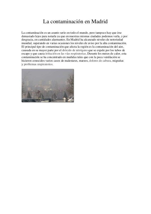 La contaminación en Madrid La contaminación es un asunto serio en todo el mundo, pero tampoco hay que irse demasiado lejos...