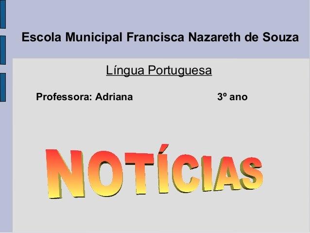 Escola Municipal Francisca Nazareth de Souza Língua Portuguesa Professora: Adriana  3º ano