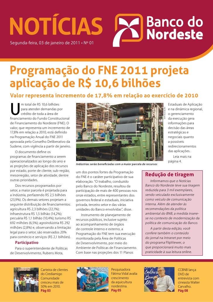 NOTÍCIASSegunda-feira, 03 de janeiro de 2011 • Nº 01Programação do FNE 2011 projetaaplicação de R$ 10,6 bilhõesValor repre...