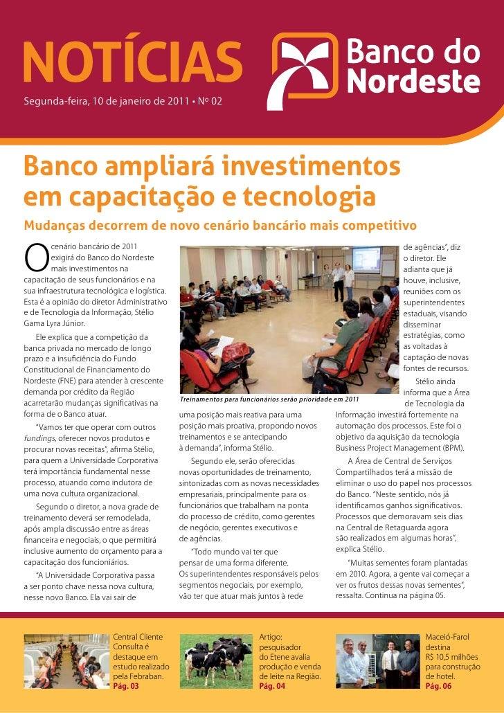NOTÍCIASSegunda-feira, 10 de janeiro de 2011 • Nº 02Banco ampliará investimentosem capacitação e tecnologiaMudanças decorr...
