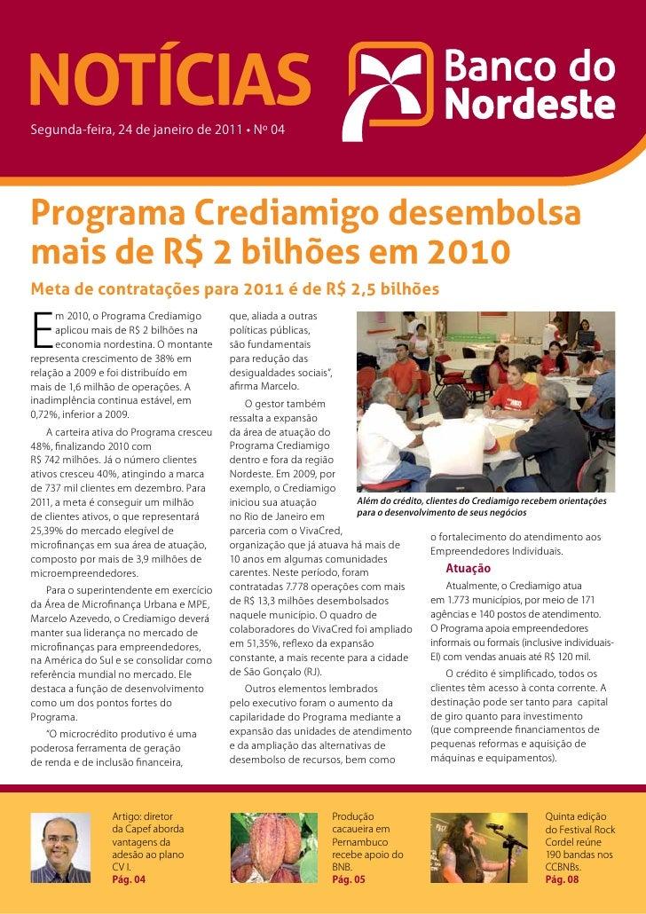 NOTÍCIASSegunda-feira, 24 de janeiro de 2011 • Nº 04Programa Crediamigo desembolsamais de R$ 2 bilhões em 2010Meta de cont...