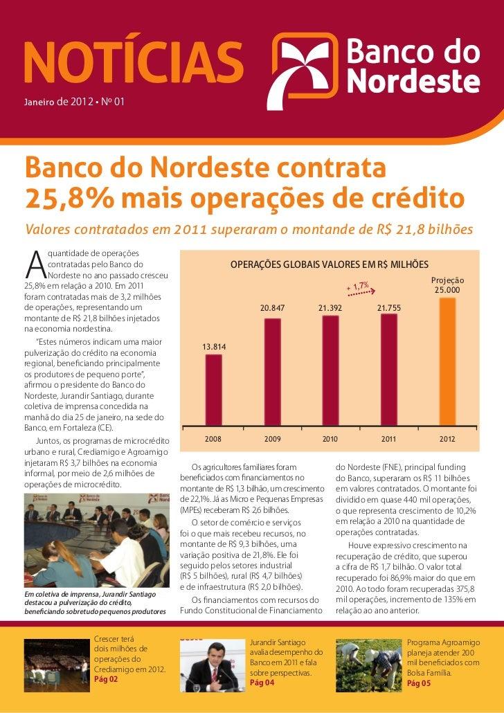 NOTÍCIASJaneiroBanco do Nordeste contrata25,8% mais operações de créditoValores contratados em 2011 superaram o montande d...