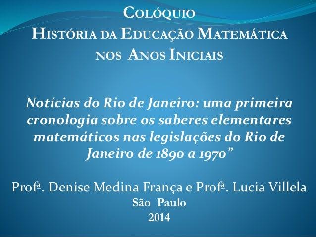 COLÓQUIO  HISTÓRIA DA EDUCAÇÃO MATEMÁTICA  NOS ANOS INICIAIS  Notícias do Rio de Janeiro: uma primeira  cronologia sobre o...