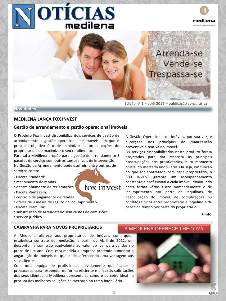 Edição nº 1 – abril 2012 – publicação corporativaNovidadesMEDILENA LANÇA FOX INVESTGestão de arrendamento e gestão operaci...