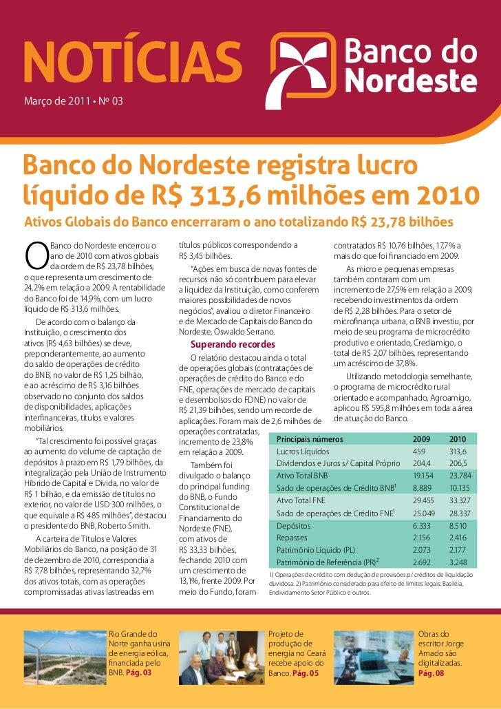 NOTÍCIASMarço de 2011 • Nº 03Banco do Nordeste registra lucrolíquido de R$ 313,6 milhões em 2010Ativos Globais do Banco en...