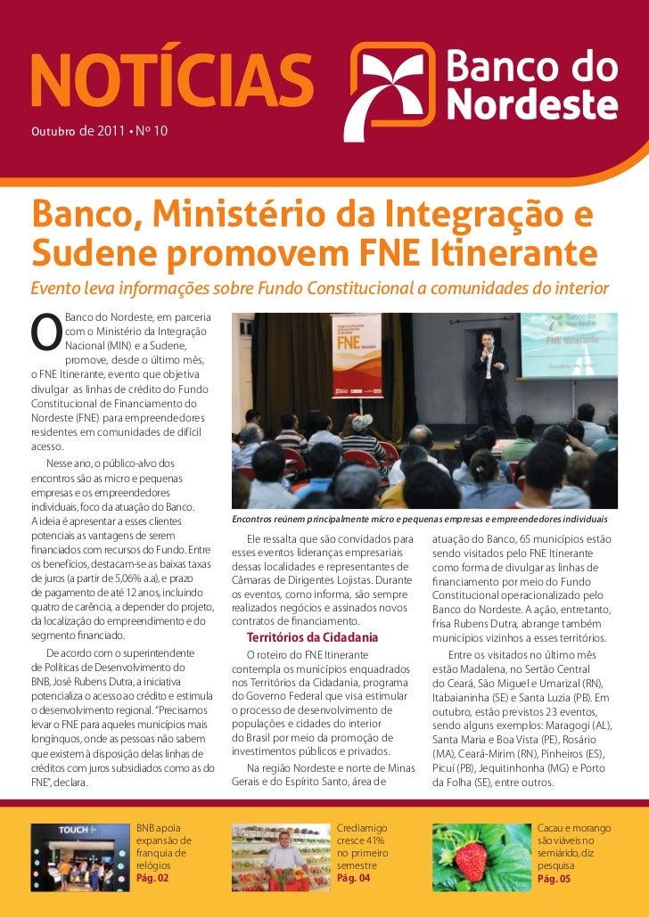 NOTÍCIASOutubro de 2011 • Nº 10Banco, Ministério da Integração eSudene promovem FNE ItineranteEvento leva informações sobr...