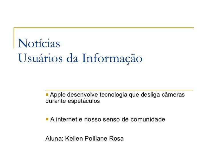Notícias  Usuários da Informação <ul><li>Apple desenvolve tecnologia que desliga câmeras durante espetáculos </li></ul><ul...