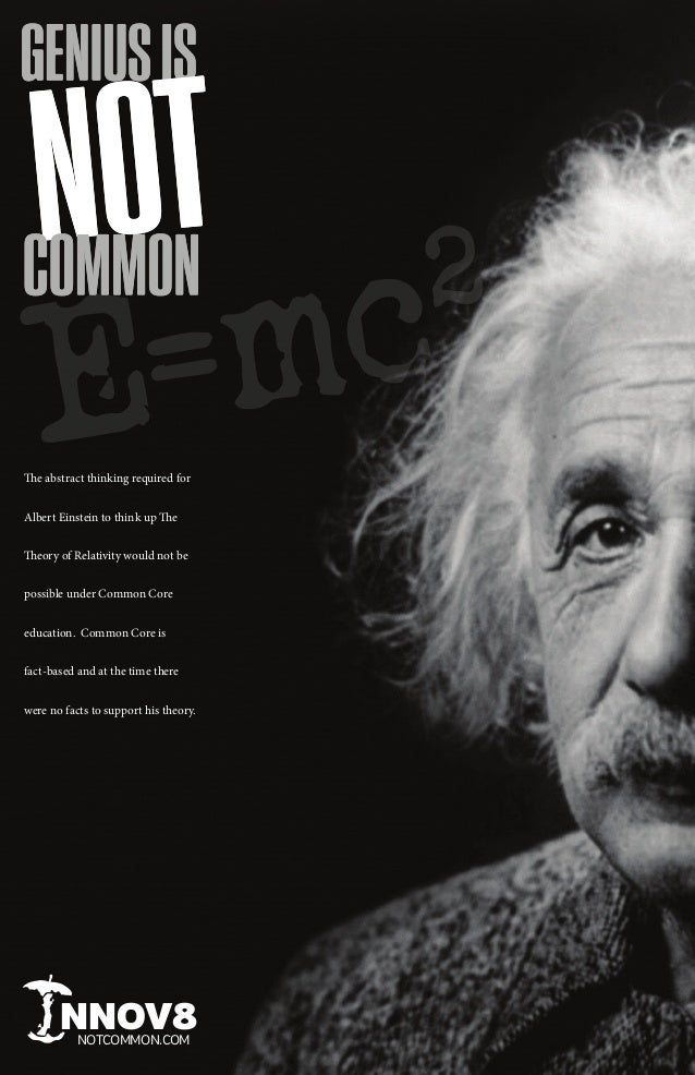 The abstract thinking required for Albert Einstein to think up The Theory of Relativity would not be possible under Common...