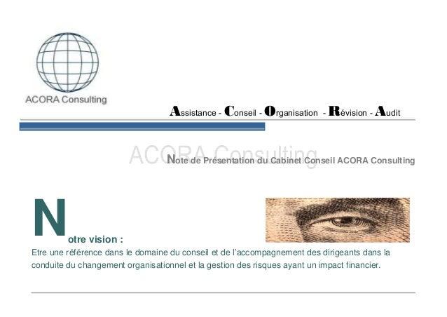 Assistance - Conseil - Organisation - Révision - Audit Note de Présentation du Cabinet Conseil ACORA Consulting  N  otre v...