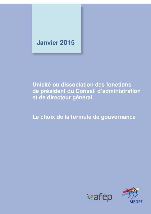 1 Janvier 2015 Unicité ou dissociation des fonctions de président du Conseil d'administration et de directeur général Le c...
