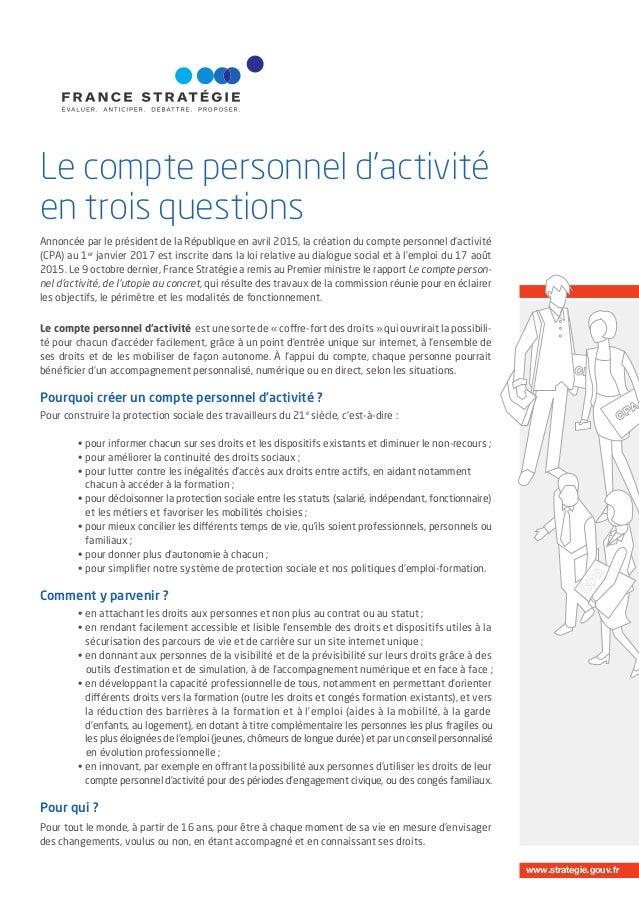 www.strategie.gouv.fr Le compte personnel d'activité en trois questions Annoncée par le président de la République en avri...