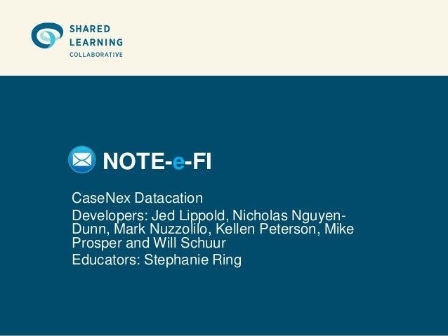 NOTE-e-FICaseNex DatacationDevelopers: Jed Lippold, Nicholas Nguyen-Dunn, Mark Nuzzolilo, Kellen Peterson, MikeProsper and...