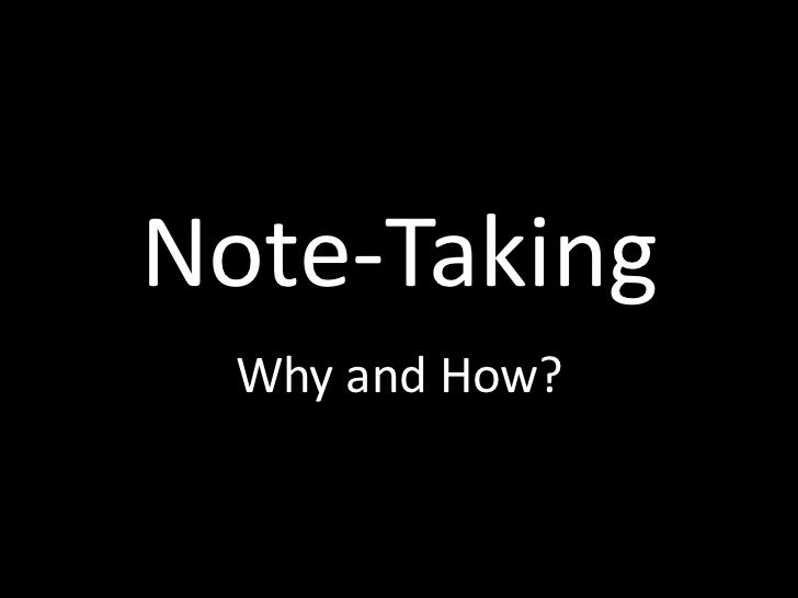 Note-Taking<br />Why and How?<br />