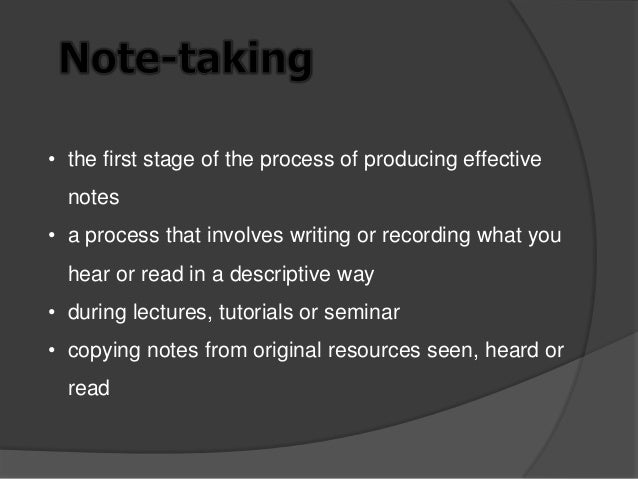 note taking and note making Making summary notes probably demands that you think a good deal more about the notes you are taking, possibly spend time reorganising them, and writing summaries in your own words the advantage of this technique is that you really have to think about the ideas and concepts that you are dealing with so that your summaries are clear and accurate.