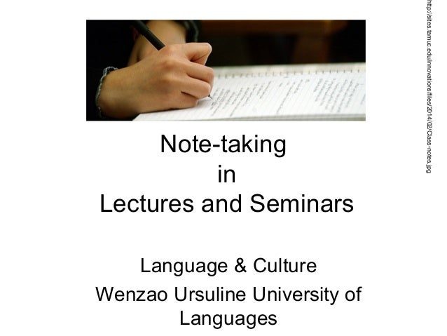 Note-taking in Lectures and Seminars Language & Culture Wenzao Ursuline University of Languages http://sites.tamuc.edu/inn...