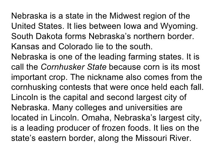 Nebraska is a state in the Midwest region of the United States. It lies between Iowa and Wyoming. South Dakota forms Nebra...