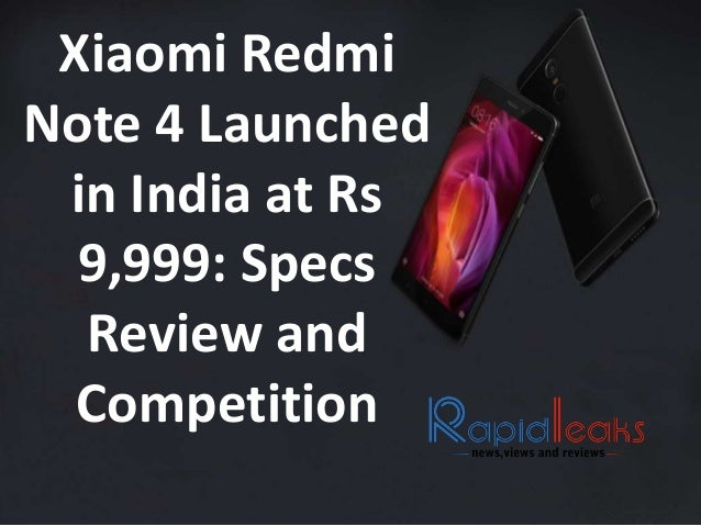 Xiaomi Redmi Note 4 Launched in India at Rs 9,999: Specs Review and Competition