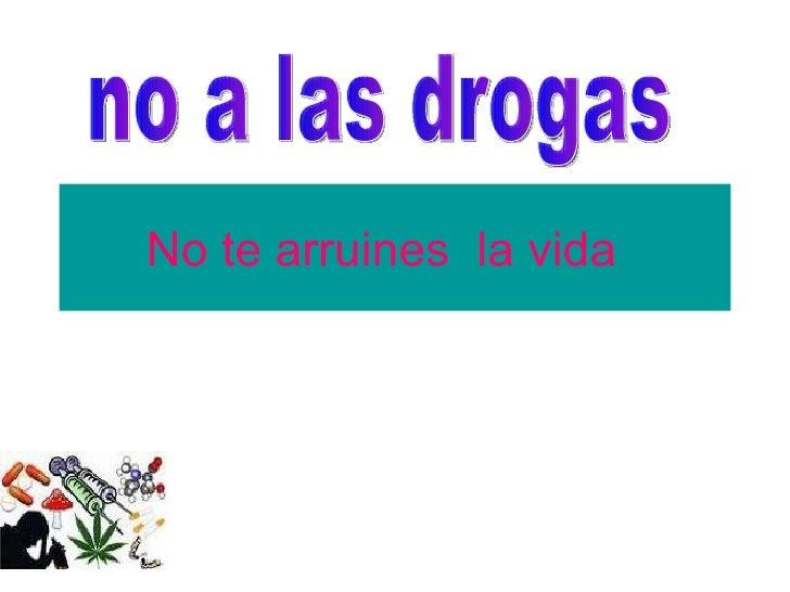 No te arruines  la vida  no a las drogas