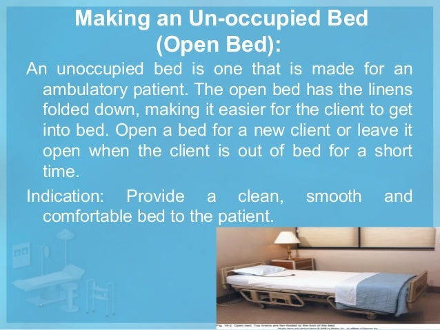 making an occupied unoccupied bed Occupied bed making you will need to change the bed sheets while the patient is occupied in bed occupied bed making work on the unoccupied side of the bed.