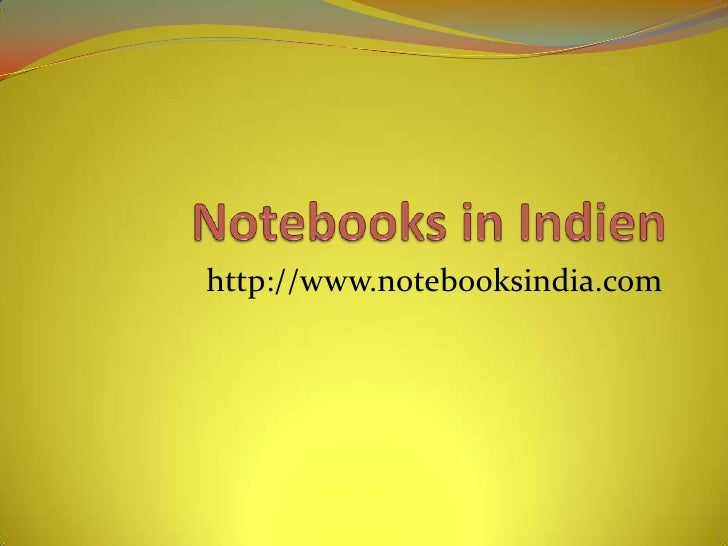 Notebooks in Indien<br />http://www.notebooksindia.com<br />