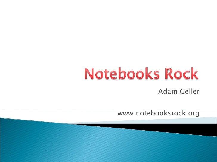 Adam Geller www.notebooksrock.org