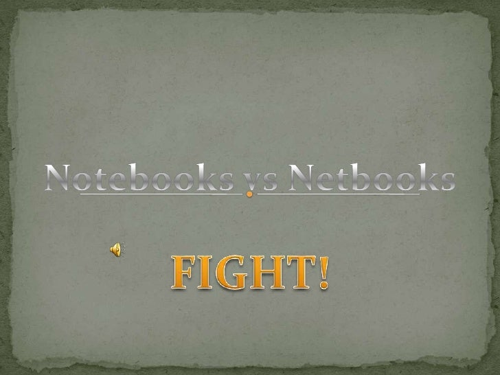 Notebooks vs Netbooks<br />FIGHT!<br />
