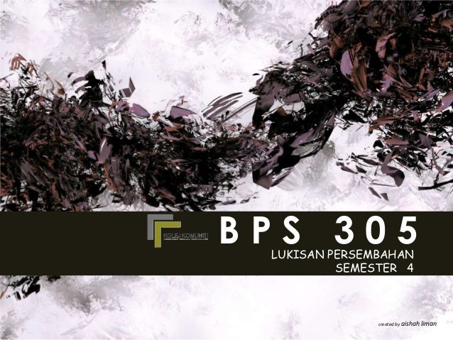 BPS 305 LUKISAN PERSEMBAHAN          SEMESTER 4               created by aishah liman