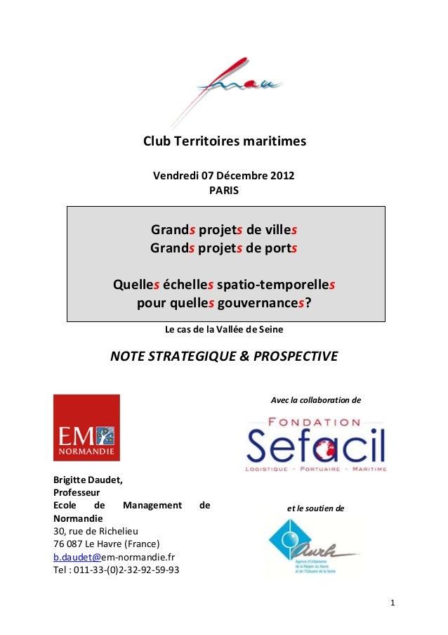 1 Club Territoires maritimes Vendredi 07 Décembre 2012 PARIS Grands projets de villes Grands projets de ports Quelles éche...