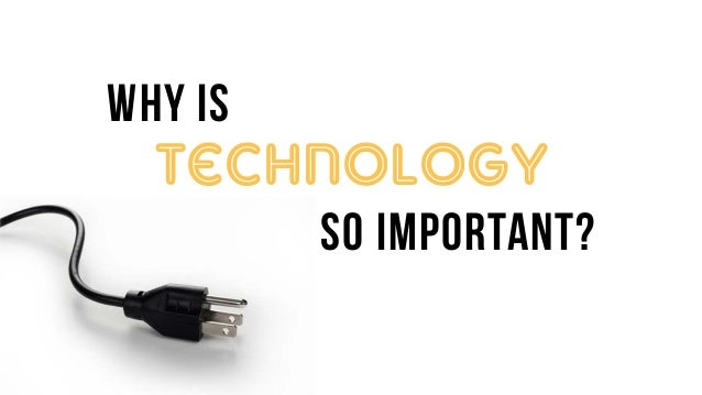 the importance of technology in the Technology has become an integral part of our daily life to understand why technology is so important today, read on.