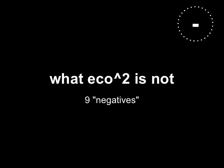 """-what eco^2 is not    9 """"negatives"""""""