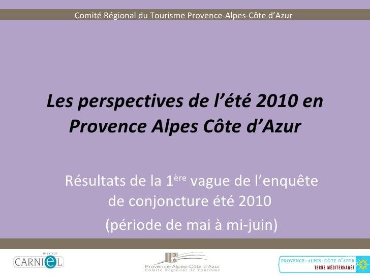 Les perspectives de l'été 2010 en Provence Alpes Côte d'Azur Résultats de la 1 ère  vague de l'enquête de conjoncture été ...