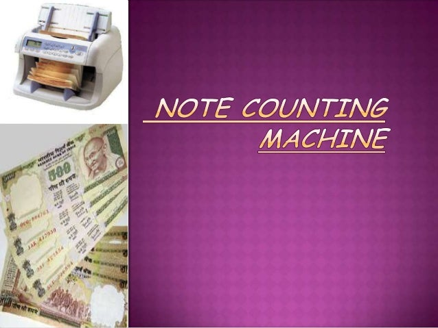  Introduction  Invention  Types  of Machines  Lose note counting machine  Bundled note counting machine  Key feature...