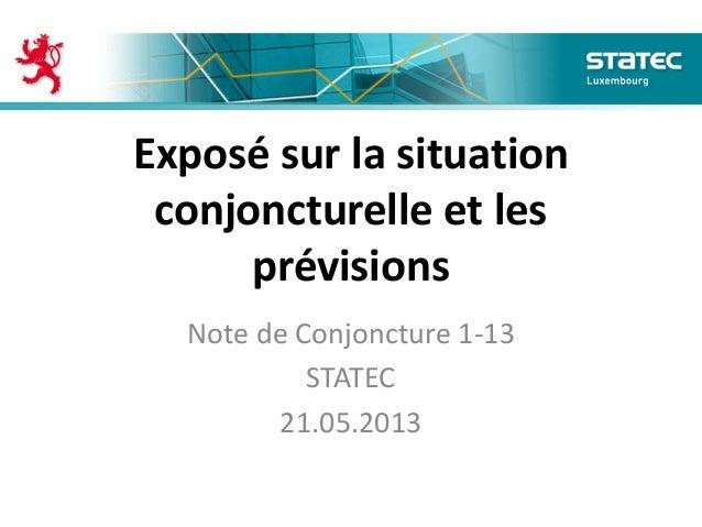 Exposé sur la situationconjoncturelle et lesprévisionsNote de Conjoncture 1-13STATEC21.05.2013
