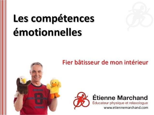 Les compétencesémotionnelles         Fier bâtisseur de mon intérieur                       www.etiennemarchand.com