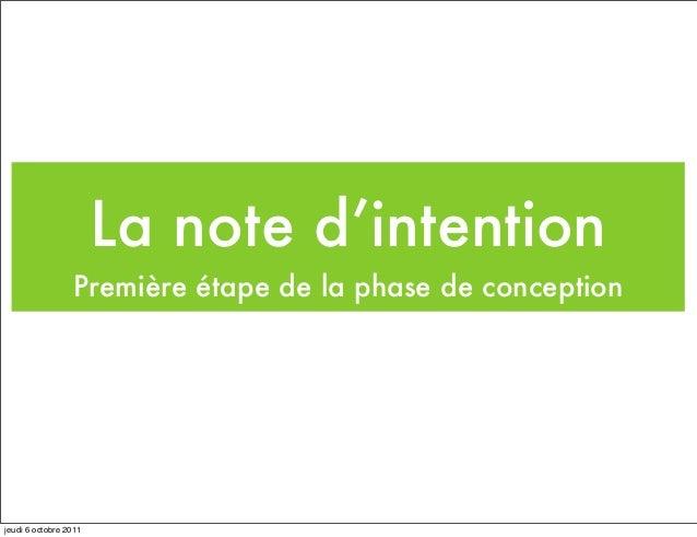 La note d'intention                  Première étape de la phase de conceptionjeudi 6 octobre 2011