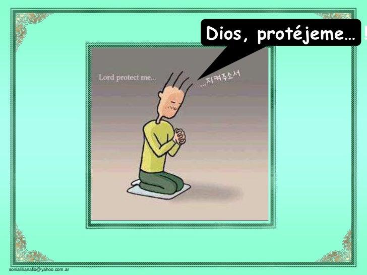 Dios, protéjeme… !sonialilianafio@yahoo.com.ar