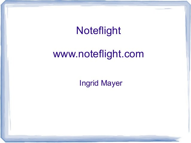 Noteflight www.noteflight.com Ingrid Mayer