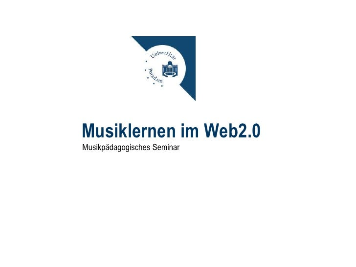 Musiklernen im Web2.0 <ul><li>Musikpädagogisches Seminar, WS 2009/2010 </li></ul><ul><li>Dozent: Matthias Krebs </li></ul>...