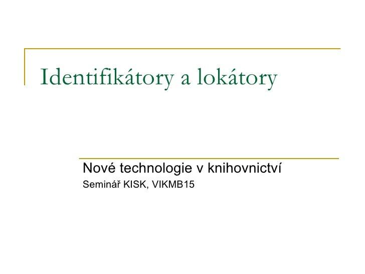 Identifikátory a lokátory Nové technologie v knihovnictví Seminář KISK, VIKMB15
