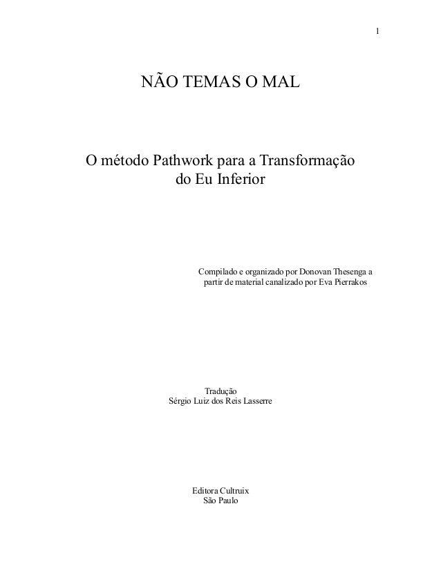 1       NÃO TEMAS O MALO método Pathwork para a Transformação            do Eu Inferior                   Compilado e orga...