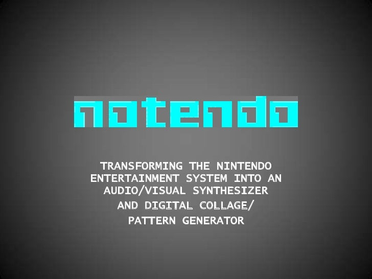 NOTENDO<br />TRANSFORMING THE NINTENDO ENTERTAINMENT SYSTEM INTO AN AUDIO/VISUAL SYNTHESIZER<br />AND DIGITAL COLLAGE/<br ...
