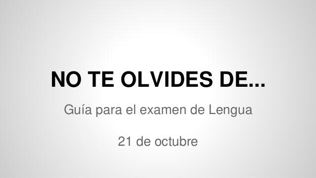 NO TE OLVIDES DE...  Guía para el examen de Lengua  21 de octubre