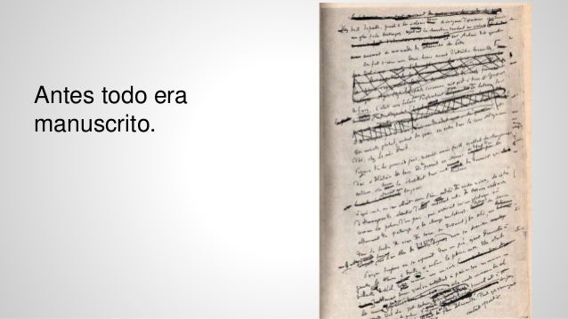 Antes todo era  manuscrito.