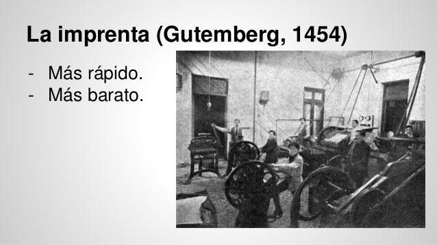La imprenta (Gutemberg, 1454)  - Más rápido.  - Más barato.