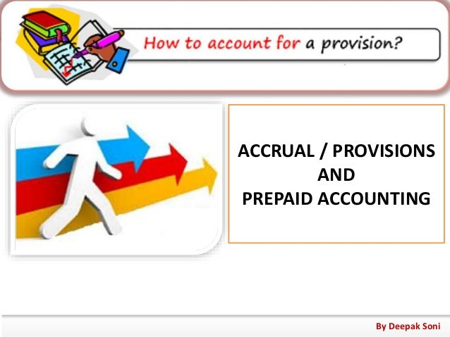 ACCRUAL / PROVISIONS AND PREPAID ACCOUNTING By Deepak Soni