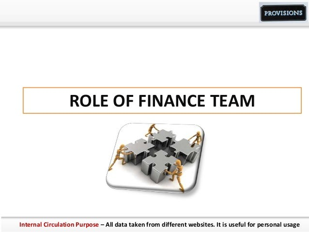 ROLE OF FINANCE TEAM Internal Circulation Purpose – All data taken from different websites. It is useful for personal usage