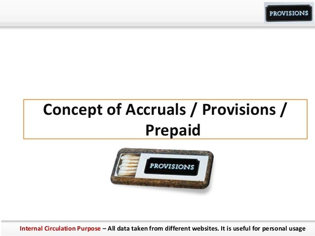 Concept of Accruals / Provisions / Prepaid Internal Circulation Purpose – All data taken from different websites. It is us...